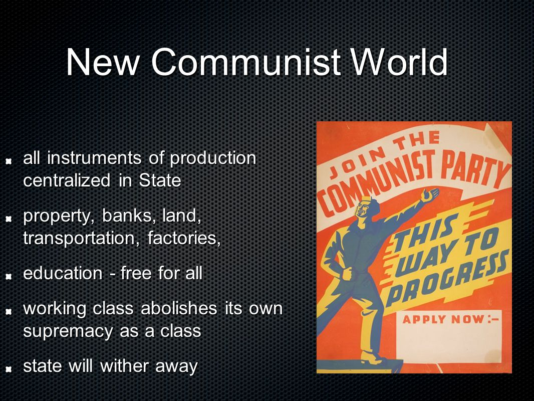 New Communist World New Communist World all instruments of production centralized in State property, banks, land, transportation, factories, education