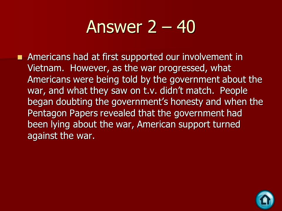 Answer 2 – 40 Americans had at first supported our involvement in Vietnam.