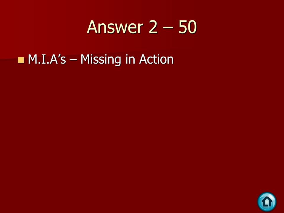 Answer 2 – 50 M.I.A's – Missing in Action M.I.A's – Missing in Action