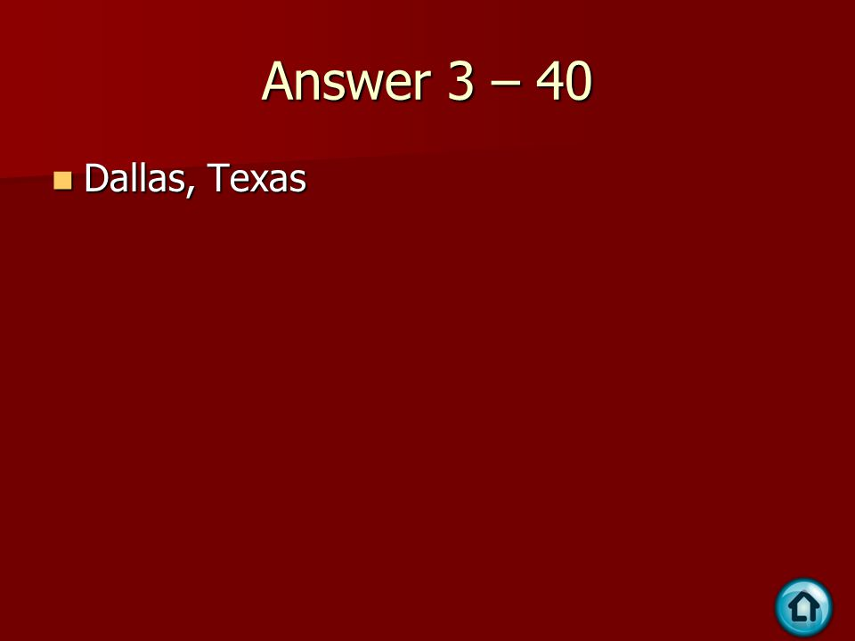 Answer 3 – 40 Dallas, Texas Dallas, Texas