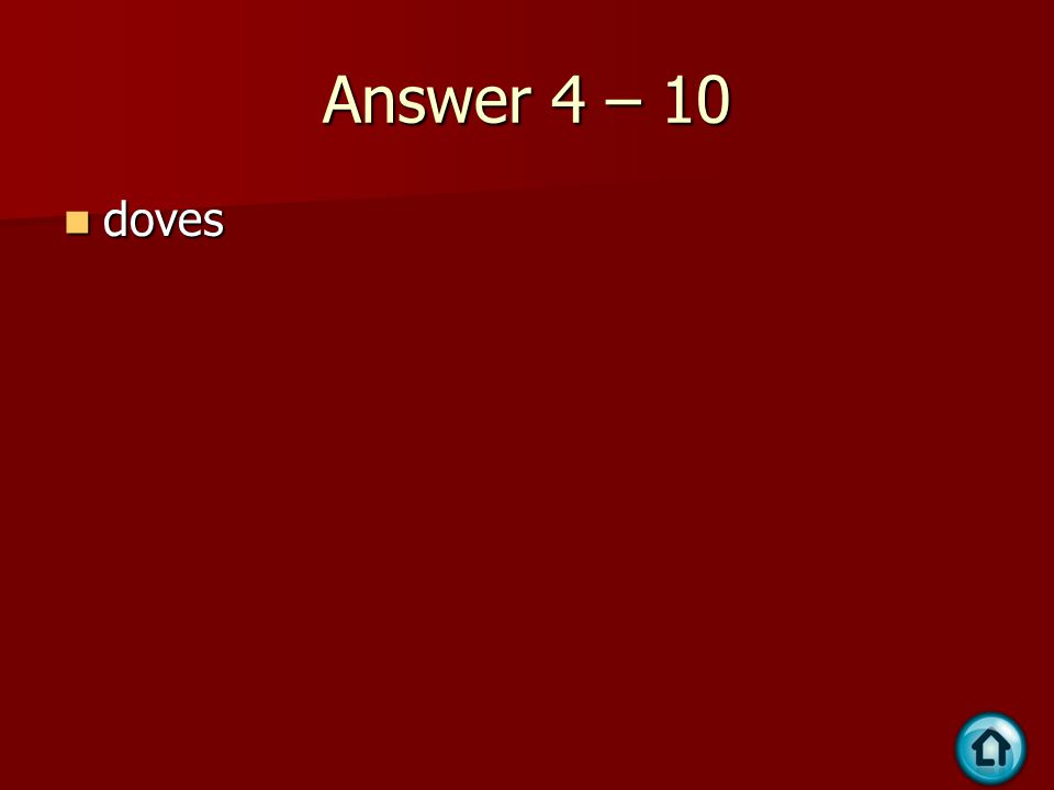 Answer 4 – 10 doves doves
