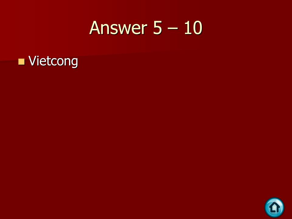 Answer 5 – 10 Vietcong Vietcong