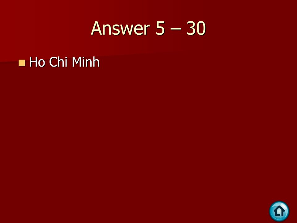 Answer 5 – 30 Ho Chi Minh Ho Chi Minh