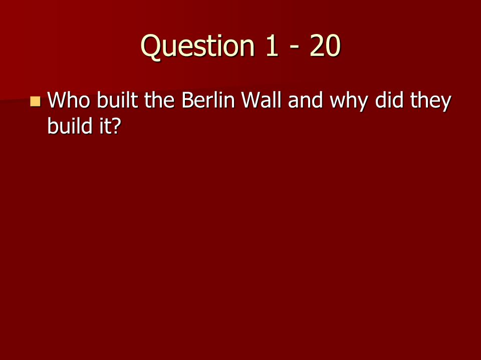 Answer 1 – 20 The Soviet Union built the Berlin Wall to keep East Germans from escaping to freedom in West Berlin.