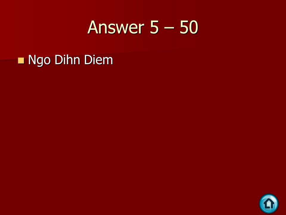 Answer 5 – 50 Ngo Dihn Diem Ngo Dihn Diem