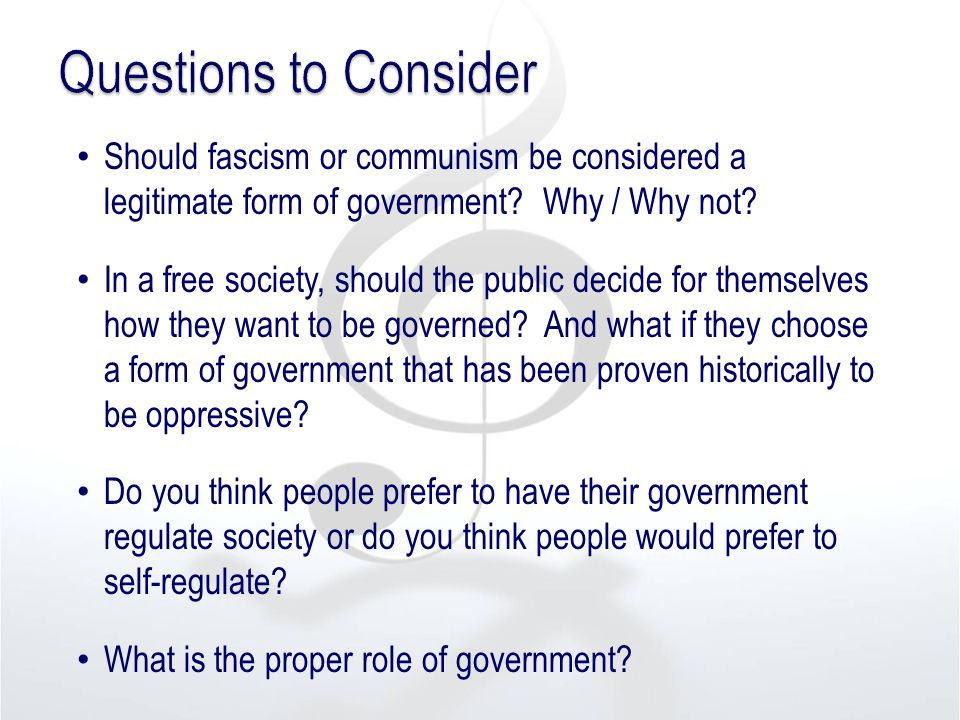 Should fascism or communism be considered a legitimate form of government? Why / Why not? In a free society, should the public decide for themselves h