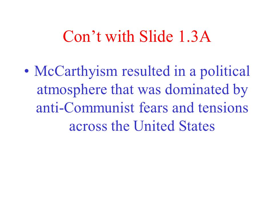 """Con't with Slide 1.3A Americans had a choice between –""""communism and republicans"""" –""""Reds"""" [die heart communist] –""""Pinks [gradually lead you to communi"""