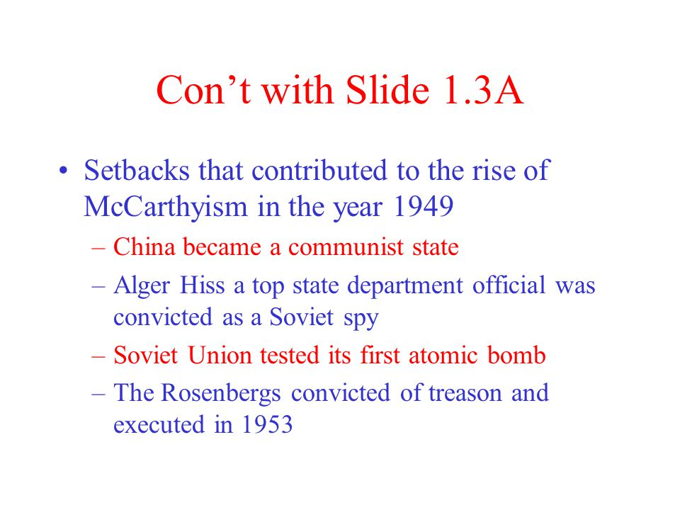 Con't with Slide 1.3A McCarthyism resulted in a political atmosphere that was dominated by anti-Communist fears and tensions across the United States