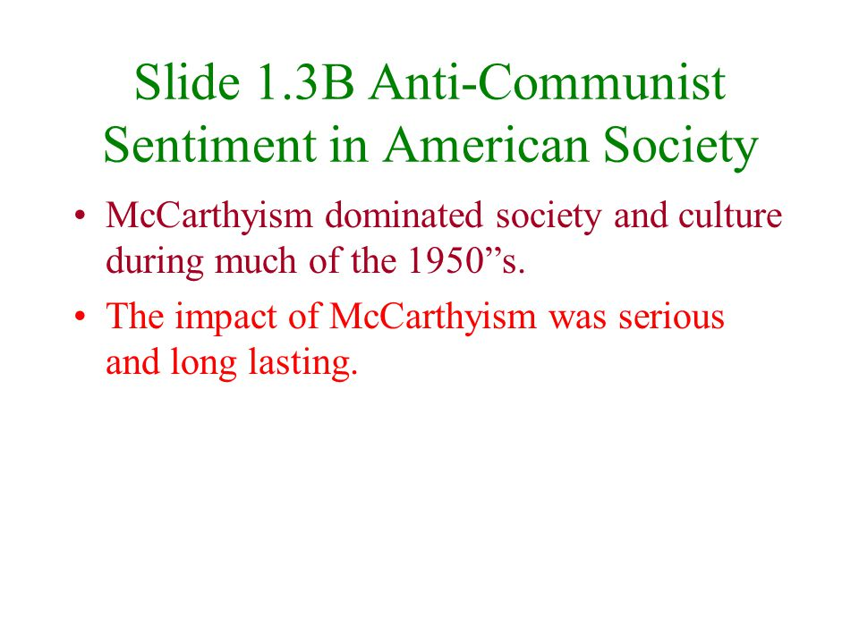 Con't with Slide 1.3A Setbacks that contributed to the rise of McCarthyism in the year 1949 –China became a communist state –Alger Hiss a top state de