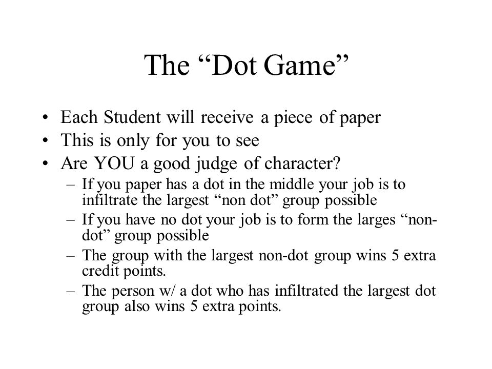 The Dot Game Each Student will receive a piece of paper This is only for you to see Are YOU a good judge of character.