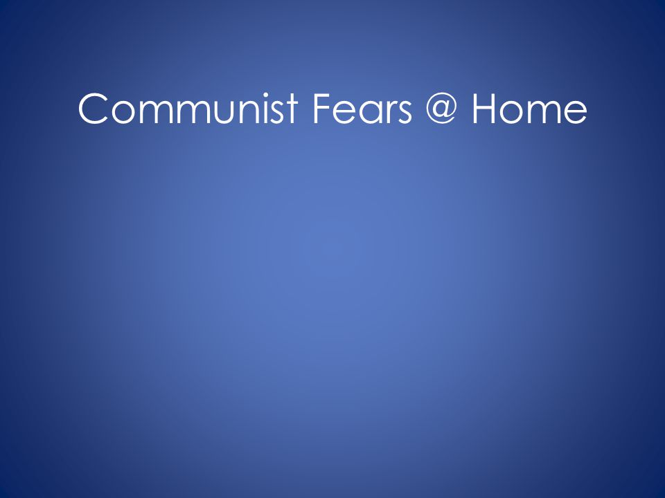 Communist Fears @ Home