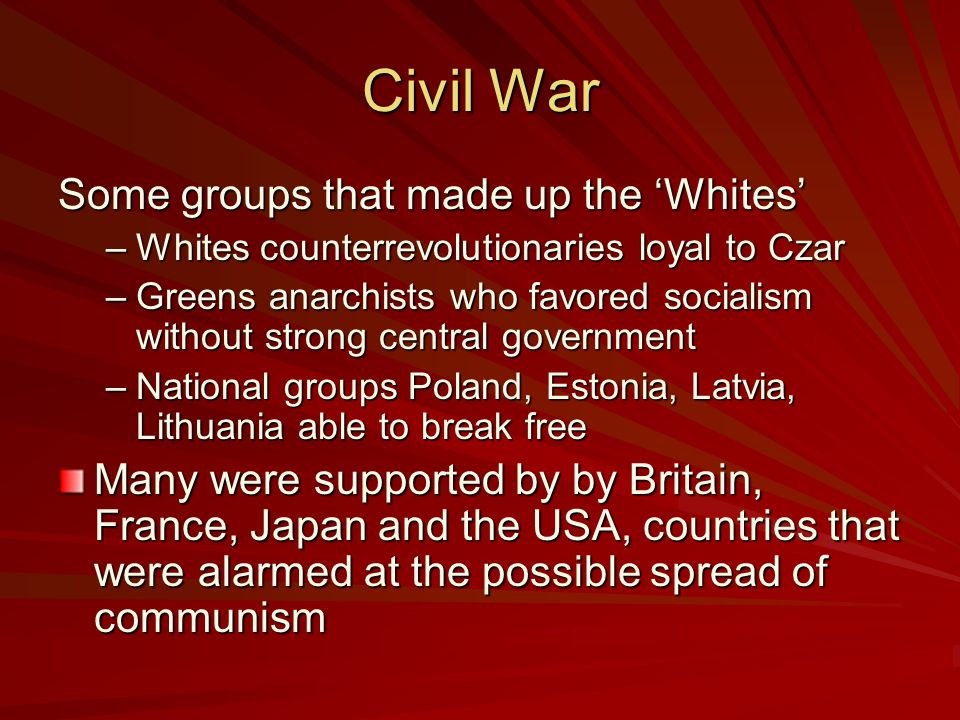 Civil War The opponents of the 'Reds', Lenin and the Communists, were known as the 'Whites'. The opponents of the 'Reds', Lenin and the Communists, we