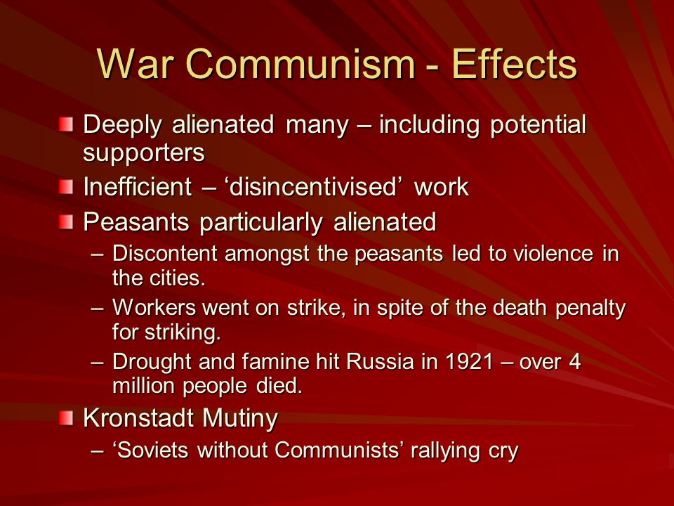 War Communism Pure form of communism –Grain Requisitioning Cheka seized all surplus grain from the peasants.