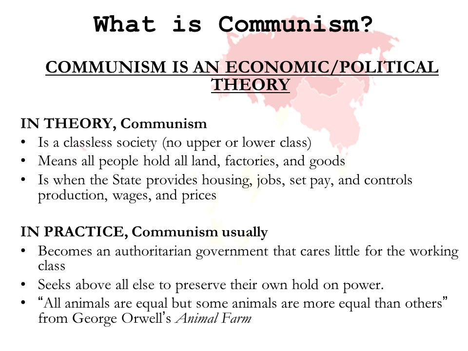 What is Communism? COMMUNISM IS AN ECONOMIC/POLITICAL THEORY IN THEORY, Communism Is a classless society (no upper or lower class) Means all people ho