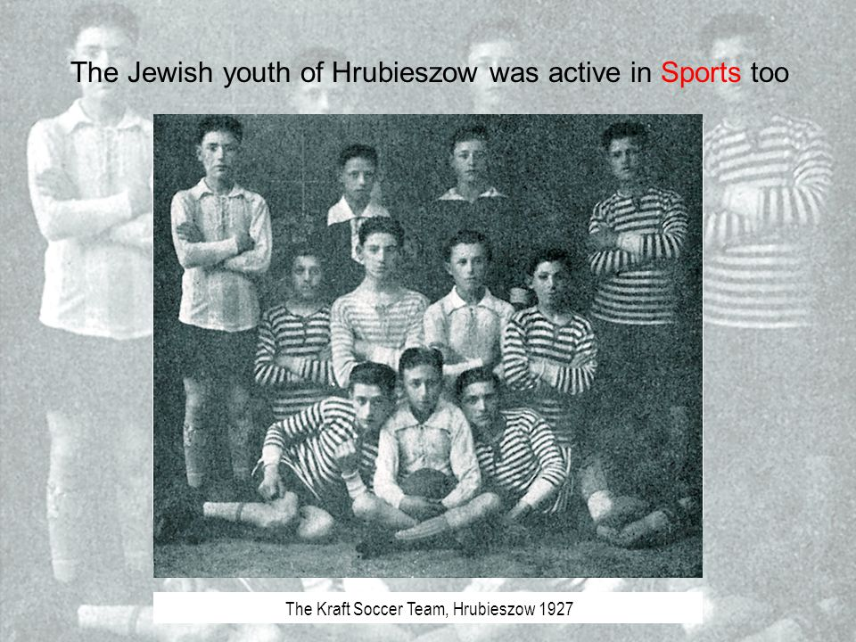 The Jewish youth of Hrubieszow was active in Sports too Training team, Hrubieszow 1917 The Kraft Soccer Team, Hrubieszow 1927