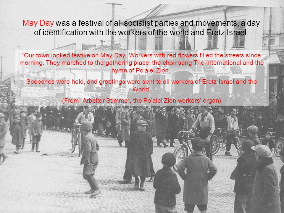 May Day was a festival of all socialist parties and movements, a day of identification with the workers of the world and Eretz Israel.