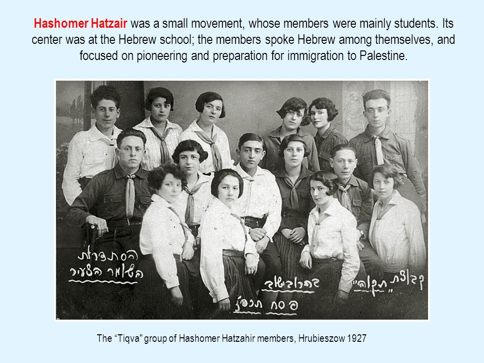Hashomer Hatzair was a small movement, whose members were mainly students.