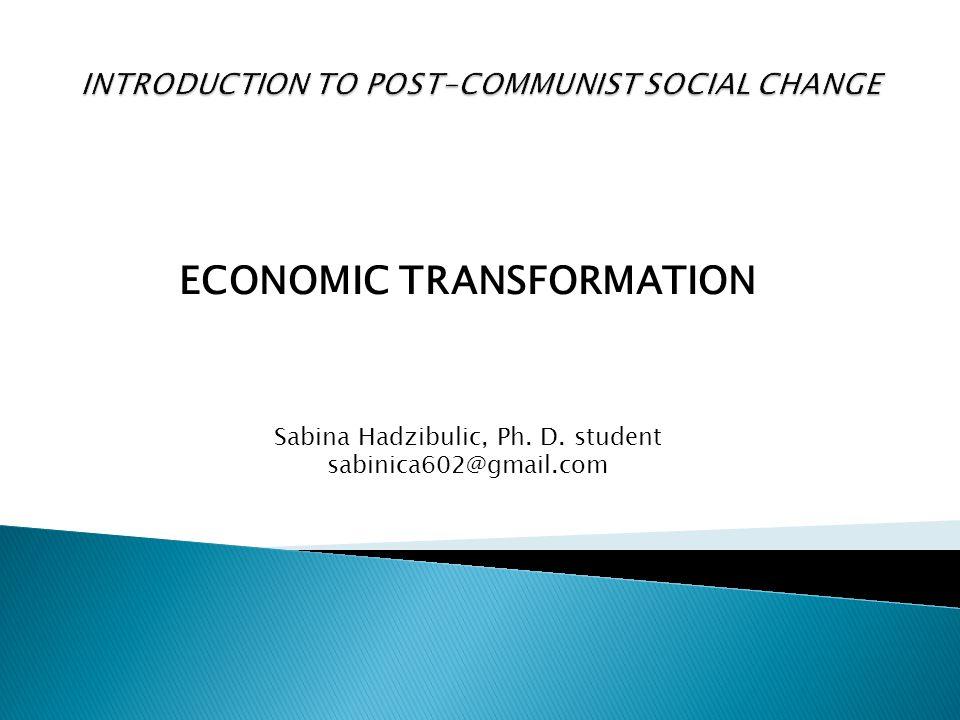 ECONOMIC TRANSFORMATION Sabina Hadzibulic, Ph. D. student sabinica602@gmail.com