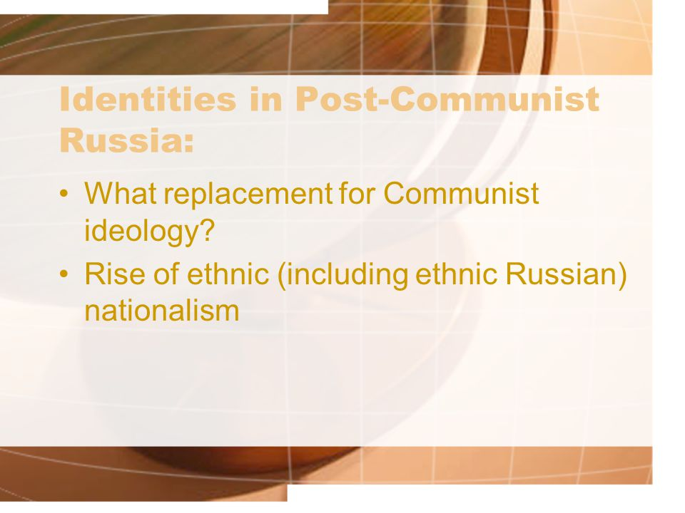 Identities in Post-Communist Russia: What replacement for Communist ideology.
