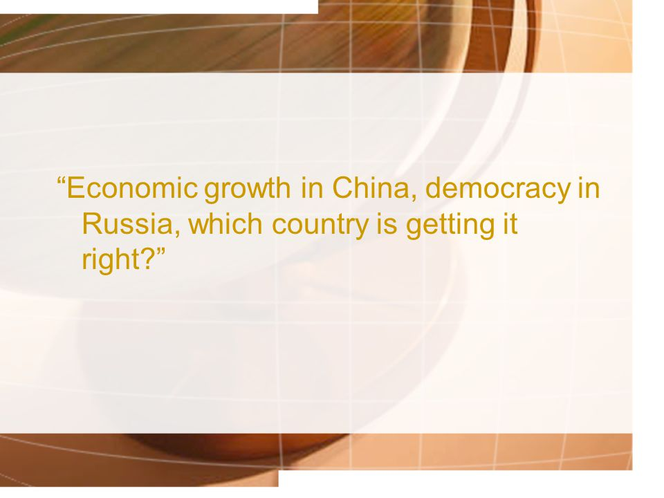 """Economic growth in China, democracy in Russia, which country is getting it right?"""