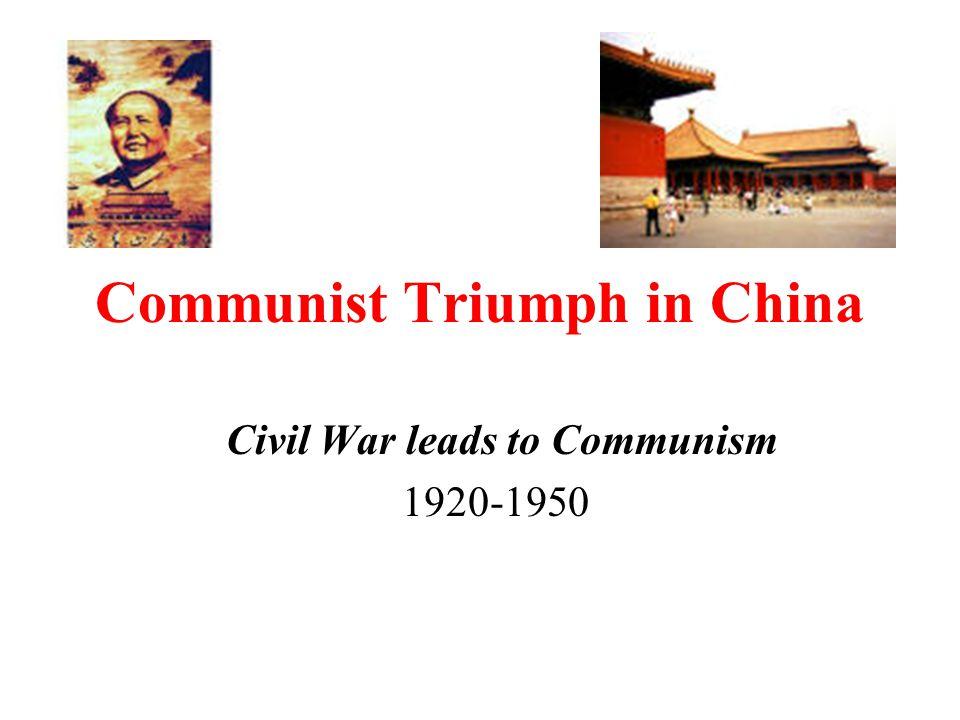 Communist Triumph in China Civil War leads to Communism 1920-1950