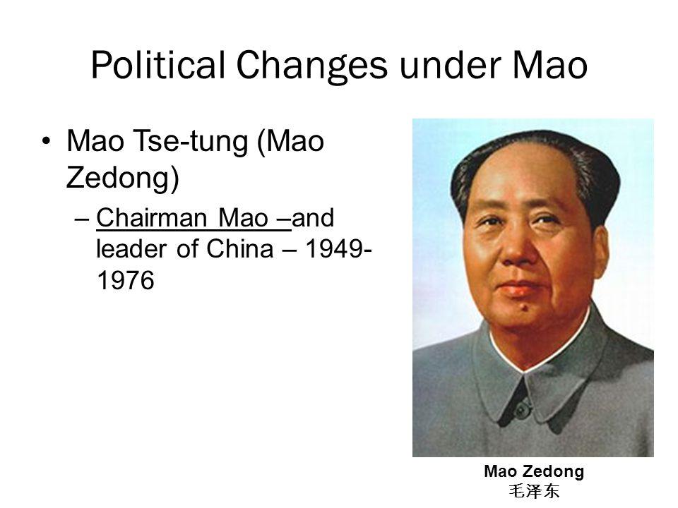 Political Changes under Mao Mao Tse-tung (Mao Zedong) –Chairman Mao –and leader of China – 1949- 1976 Mao Zedong 毛泽东