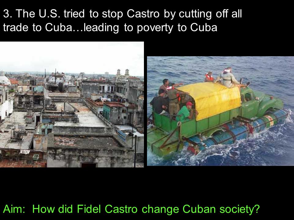 Aim: How did Fidel Castro change Cuban society. 3.