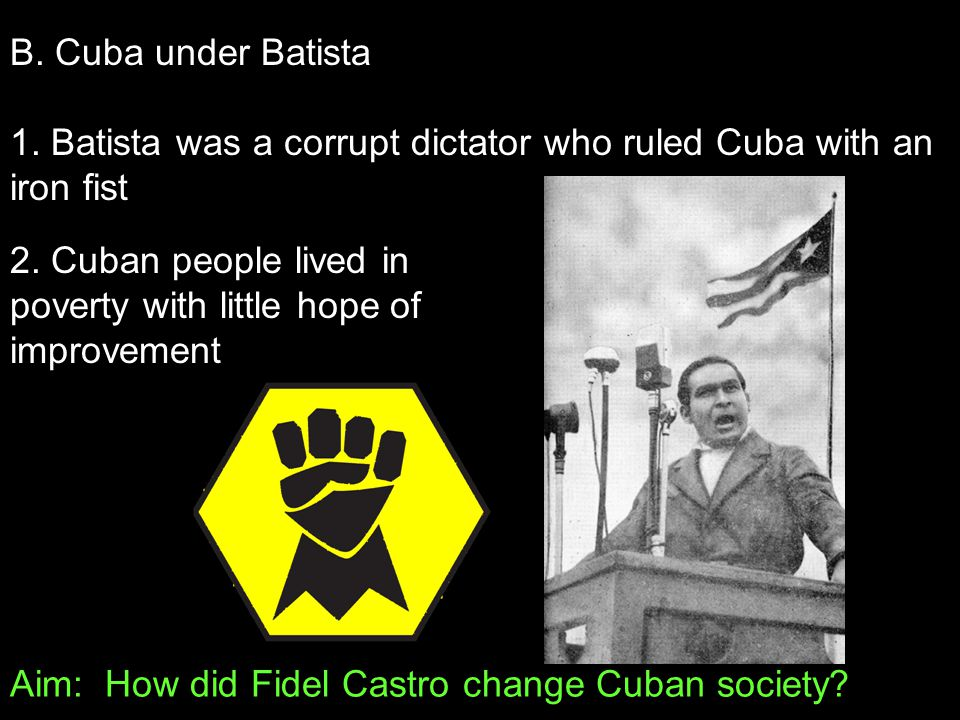 Aim: How did Fidel Castro change Cuban society. B.