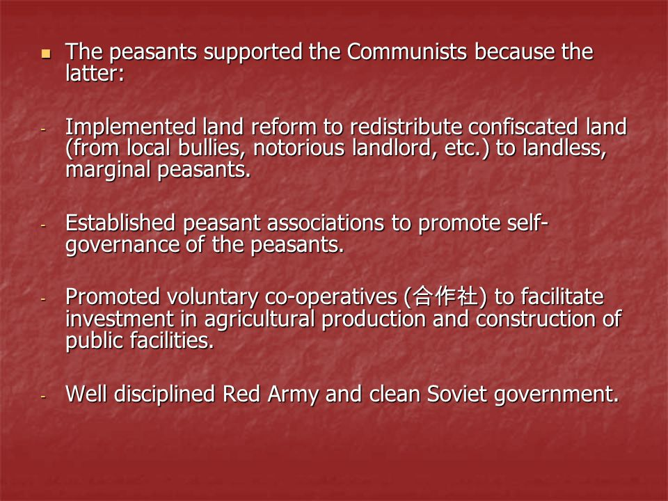 The peasants supported the Communists because the latter: The peasants supported the Communists because the latter: - Implemented land reform to redis