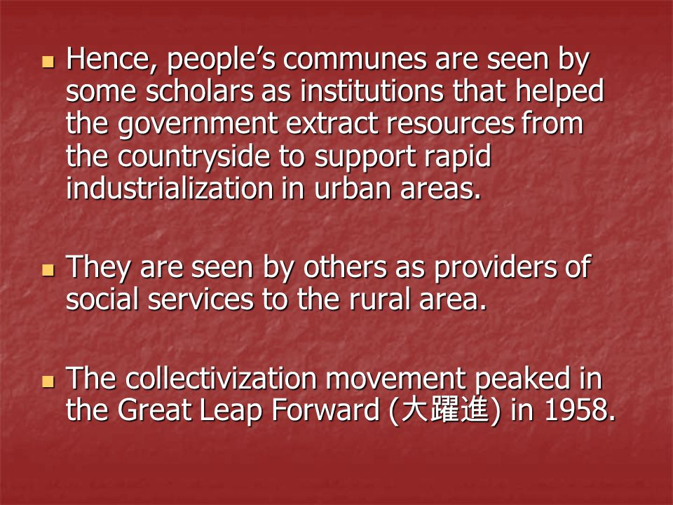 Hence, people's communes are seen by some scholars as institutions that helped the government extract resources from the countryside to support rapid