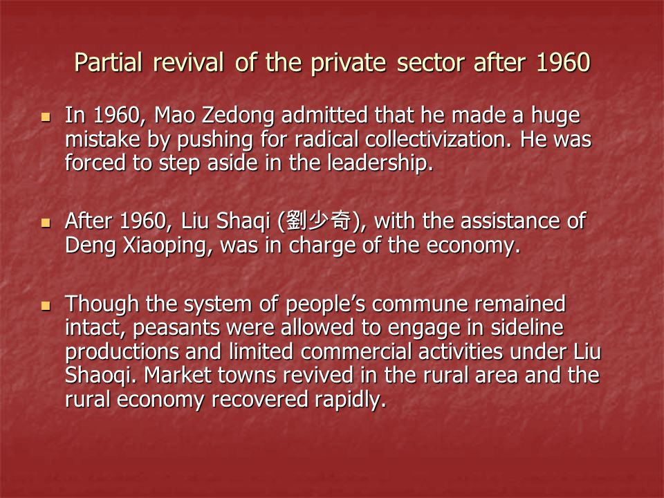 Partial revival of the private sector after 1960 In 1960, Mao Zedong admitted that he made a huge mistake by pushing for radical collectivization. He