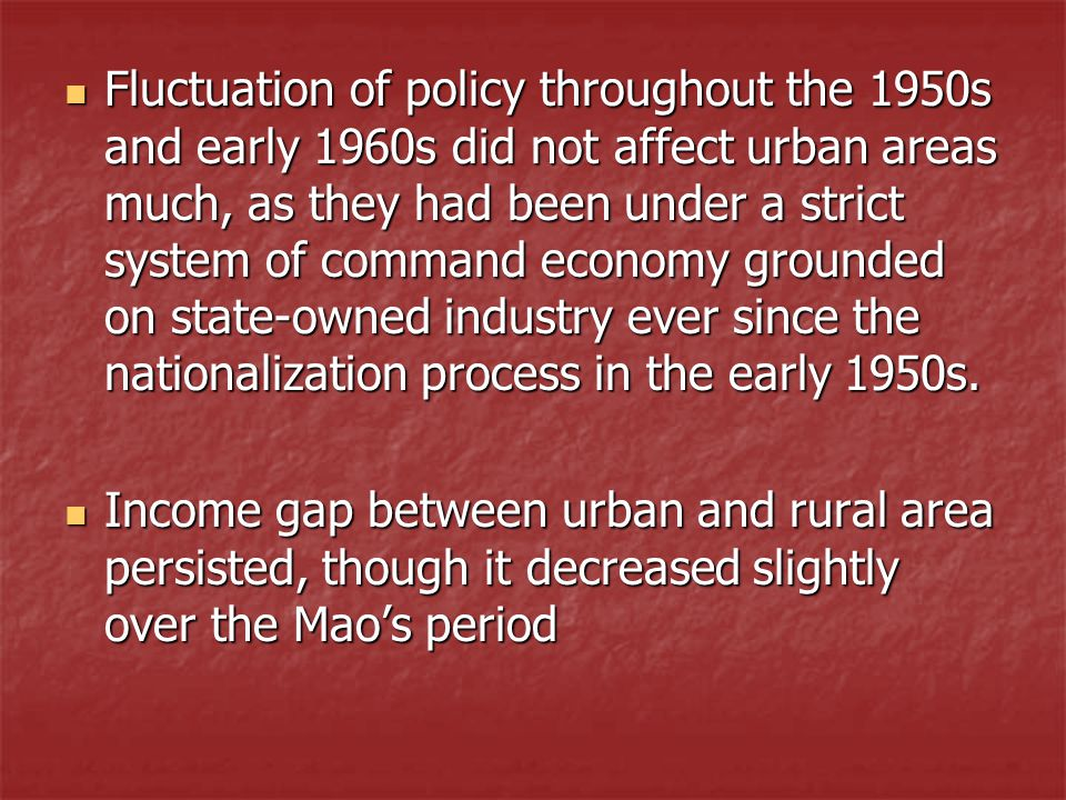 Fluctuation of policy throughout the 1950s and early 1960s did not affect urban areas much, as they had been under a strict system of command economy
