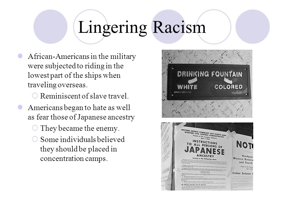 Lingering Racism African-Americans in the military were subjected to riding in the lowest part of the ships when traveling overseas.