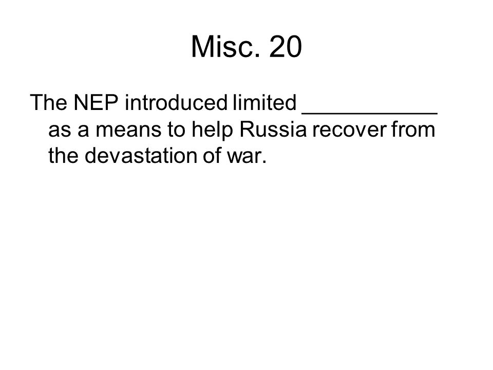 Misc. 20 The NEP introduced limited ___________ as a means to help Russia recover from the devastation of war.