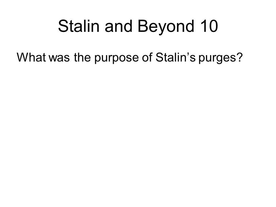 Stalin and Beyond 10 What was the purpose of Stalin's purges?