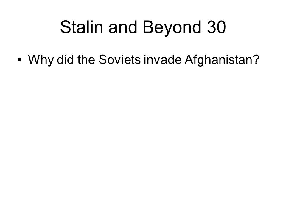 Stalin and Beyond 30 Why did the Soviets invade Afghanistan