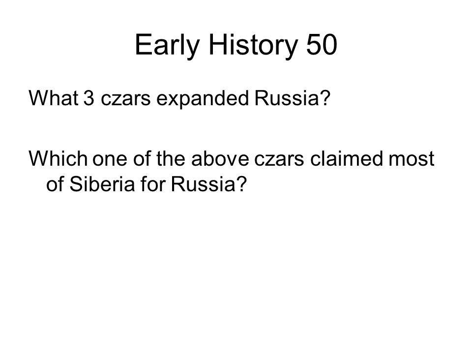 Early History 50 What 3 czars expanded Russia.