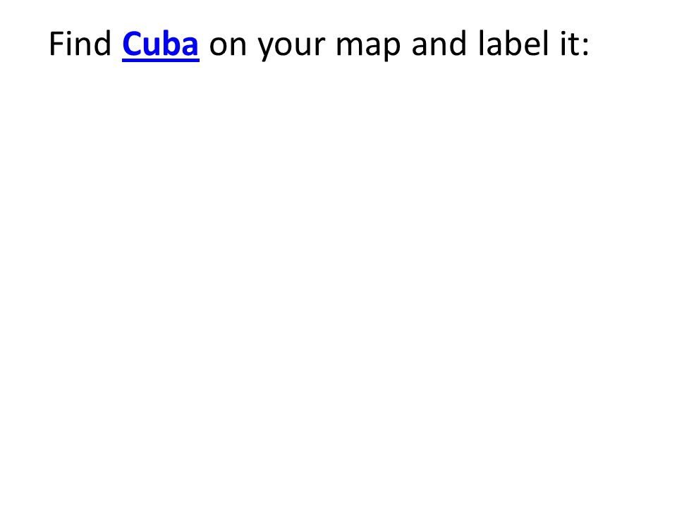 Find Cuba on your map and label it: