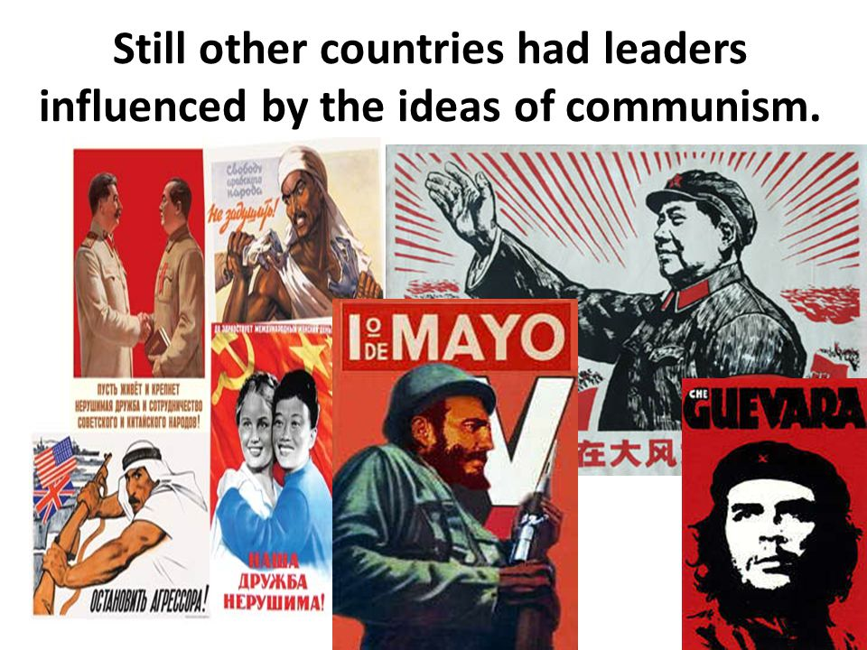 Still other countries had leaders influenced by the ideas of communism.