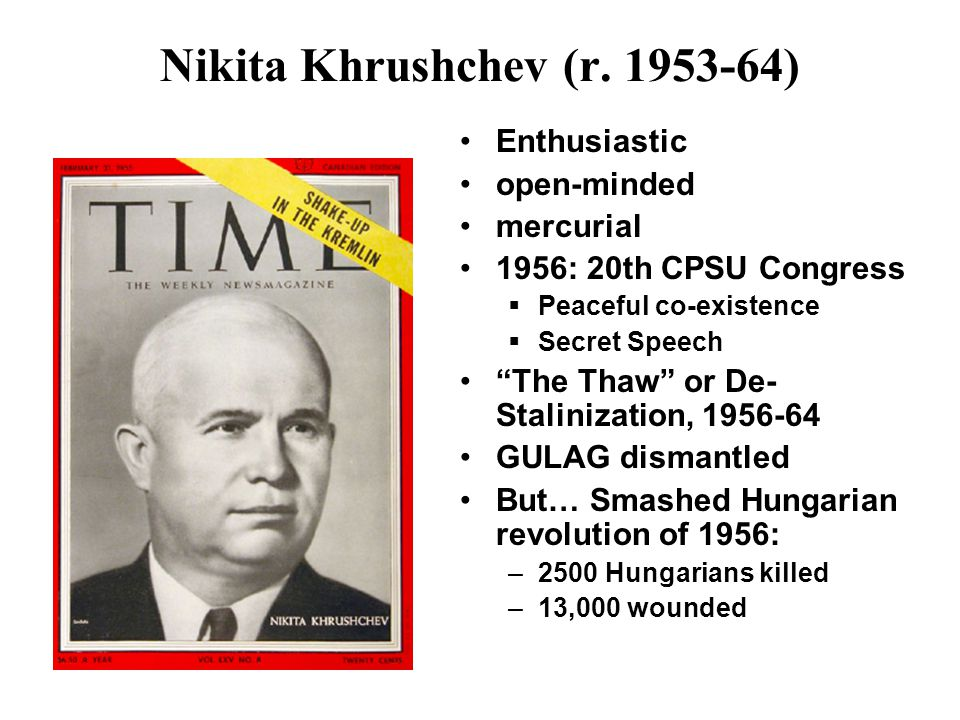 """Nikita Khrushchev (r. 1953-64) Enthusiastic open-minded mercurial 1956: 20th CPSU Congress  Peaceful co-existence  Secret Speech """"The Thaw"""" or De- S"""