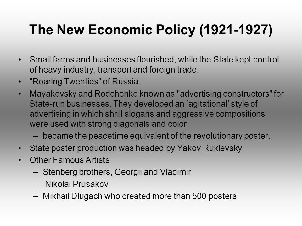 The New Economic Policy (1921-1927) Small farms and businesses flourished, while the State kept control of heavy industry, transport and foreign trade.