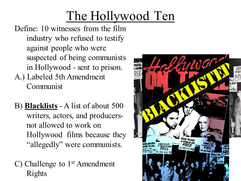 The Hollywood Ten Define: 10 witnesses from the film industry who refused to testify against people who were suspected of being communists in Hollywood - sent to prison.