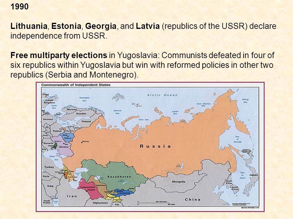 1990 Lithuania, Estonia, Georgia, and Latvia (republics of the USSR) declare independence from USSR.