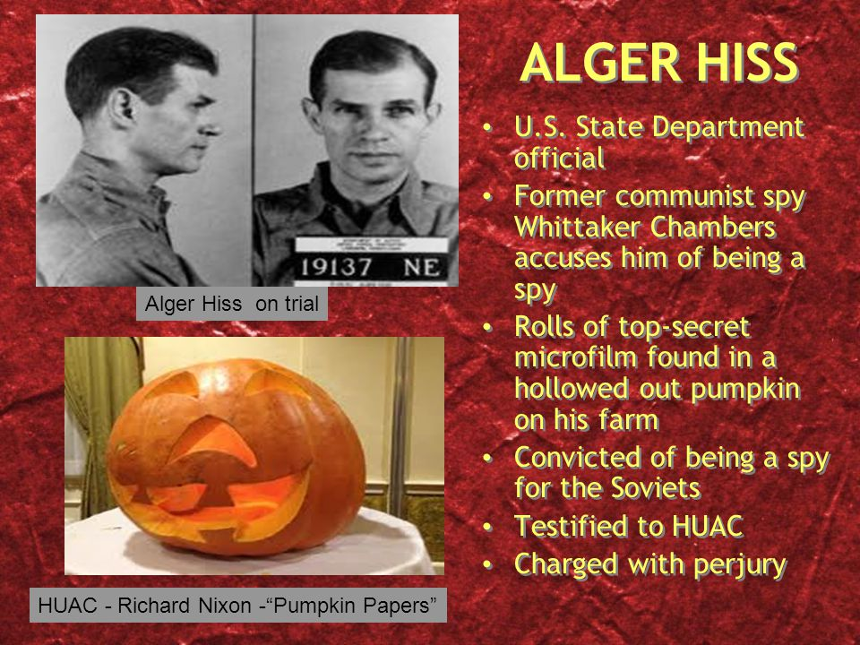 ALGER HISS U.S. State Department official Former communist spy Whittaker Chambers accuses him of being a spy Rolls of top-secret microfilm found in a