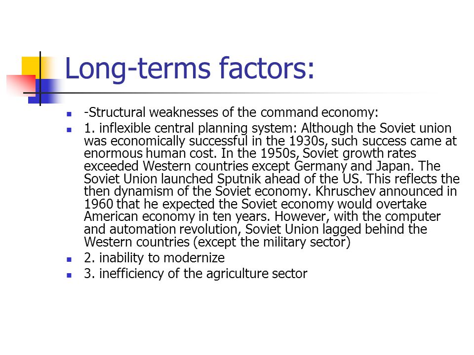 Long-terms factors: -Structural weaknesses of the command economy: 1.