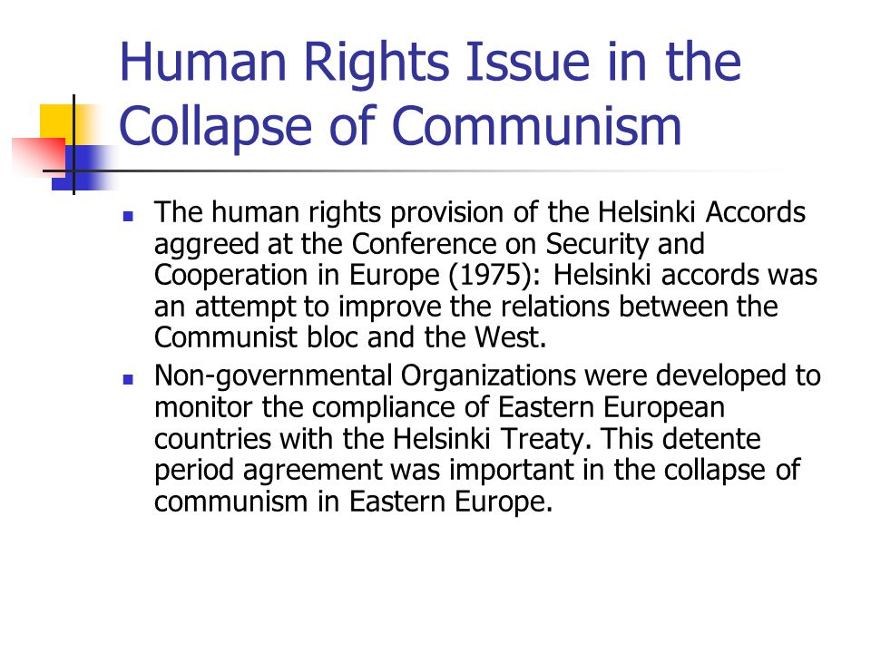 Human Rights Issue in the Collapse of Communism The human rights provision of the Helsinki Accords aggreed at the Conference on Security and Cooperati