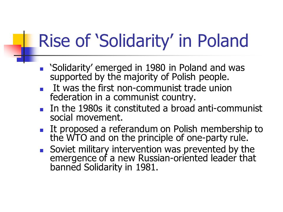 Rise of 'Solidarity' in Poland 'Solidarity' emerged in 1980 in Poland and was supported by the majority of Polish people. It was the first non-communi