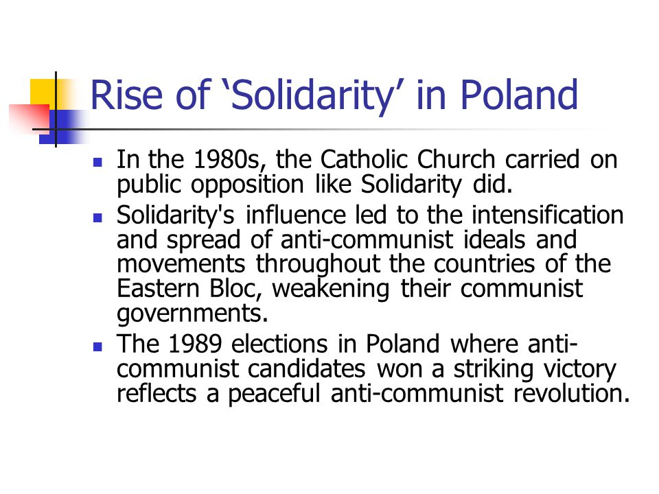 Rise of 'Solidarity' in Poland In the 1980s, the Catholic Church carried on public opposition like Solidarity did.