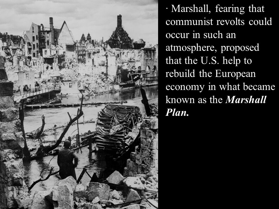 Nuremberg, Germany, April 20, 1945 · Marshall, fearing that communist revolts could occur in such an atmosphere, proposed that the U.S.