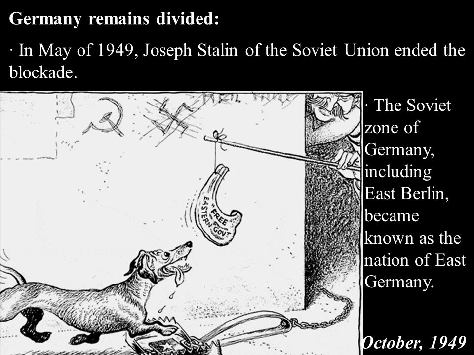 · The Soviet zone of Germany, including East Berlin, became known as the nation of East Germany.